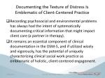 documenting the texture of distress is emblematic of client centered practice