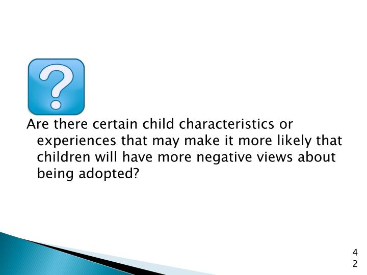 Are there certain child characteristics or experiences that may make it more likely that children will have more negative views about being adopted?