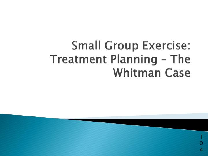 Small Group Exercise: Treatment Planning – The Whitman Case