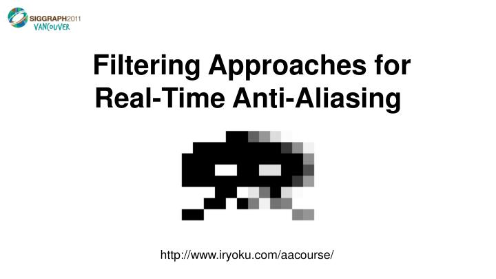 filtering approaches for real time anti aliasing n.