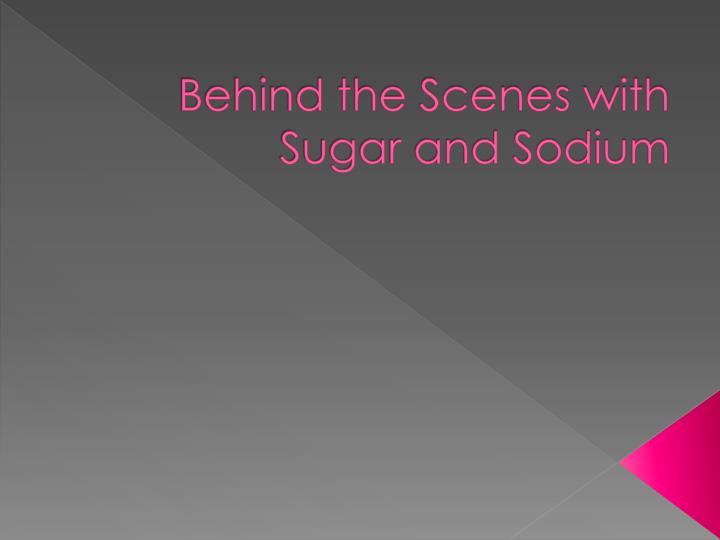 behind the scenes with sugar and sodium n.