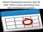 william shakespeare was born april 26 1564 there is some controversy over when shakespeare was born