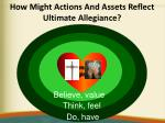 how might actions and assets reflect ultimate allegiance