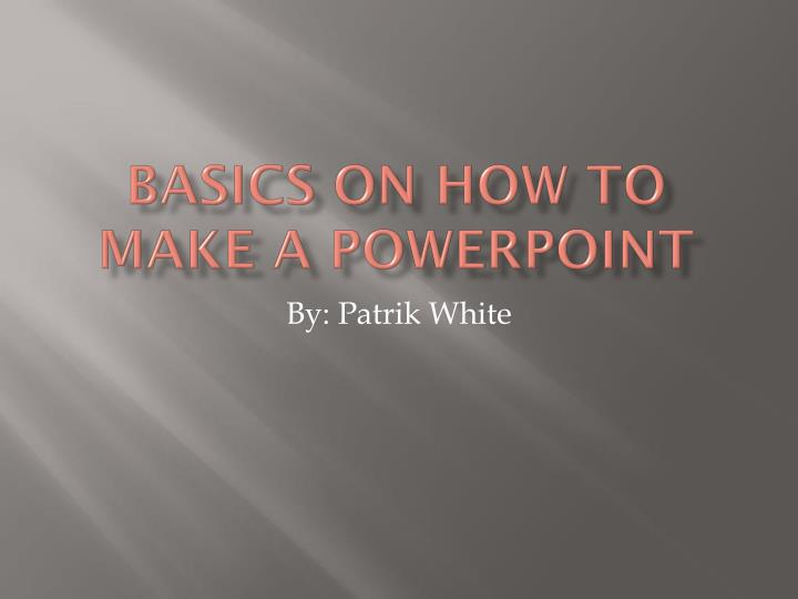 basics on how to make a powerpoint n.