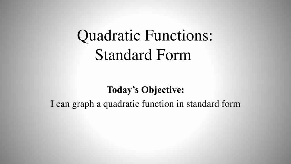 Ppt Quadratic Functions Standard Form Powerpoint Presentation