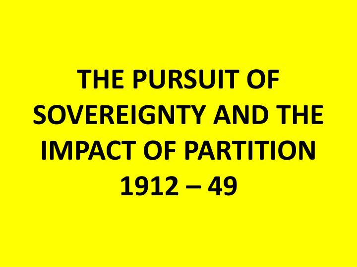 the pursuit of sovereignty and the impact of partition 1912 49 n.