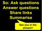 so ask questions answer questions share links s ummarise