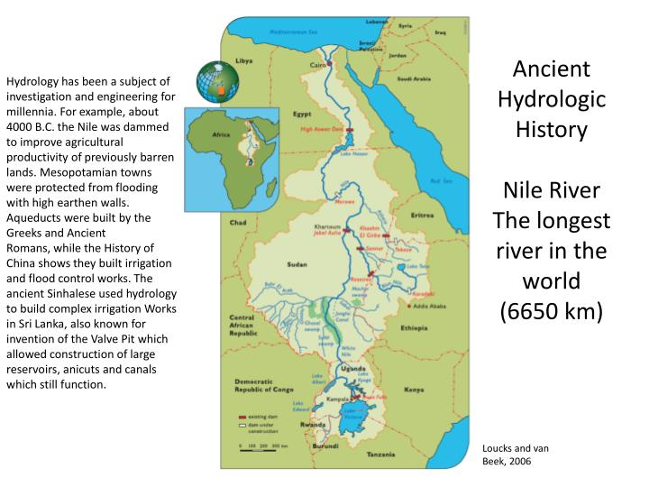 an inside look at the longest river in the world the nile The river nile is about 6,670 km (4,160 miles) in length and is the longest river in africa and in the world although it is generally associated with egypt it was by the banks of the river that one of the oldest civilizations in the world began the ancient egyptians lived and farmed along the nile, using.