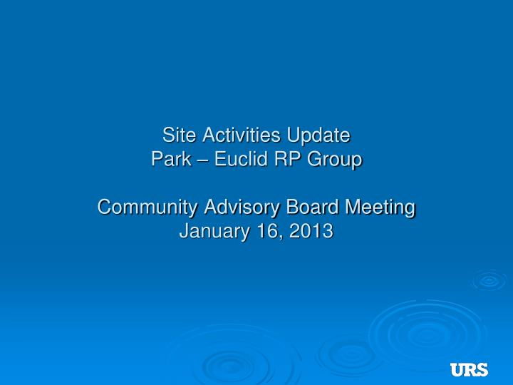 site activities update park euclid rp group community advisory board meeting january 16 2013 n.