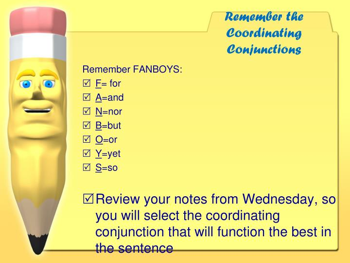 Remember the coordinating conjunctions