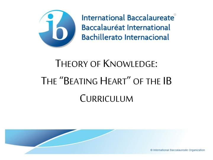 theory of knowledge the beating heart of the ib curriculum n.