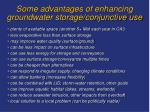 some advantages of enhancing groundwater storage conjunctive use
