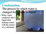 condensation the process by which water is changed from vapor to liquid