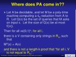 where does pa come in