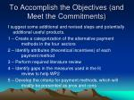 to accomplish the objectives and meet the commitments