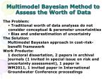 multimodel bayesian method to assess the worth of data