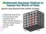 multimodel bayesian method to assess the worth of data1