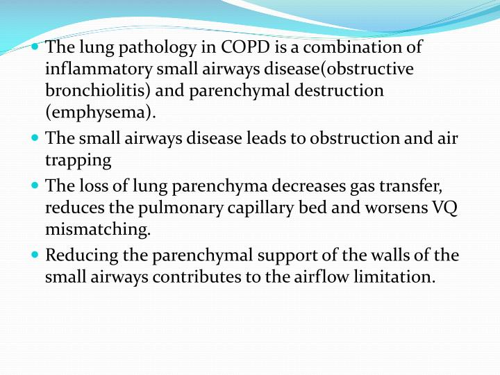 The lung pathology in COPD is a combination of inflammatory small airways disease(obstructive