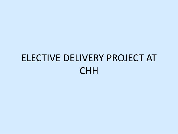 ELECTIVE DELIVERY PROJECT AT CHH