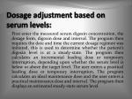 dosage adjustment based on serum levels