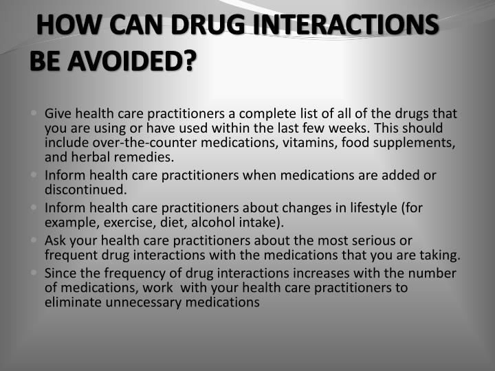 HOW CAN DRUG INTERACTIONS       BE AVOIDED?