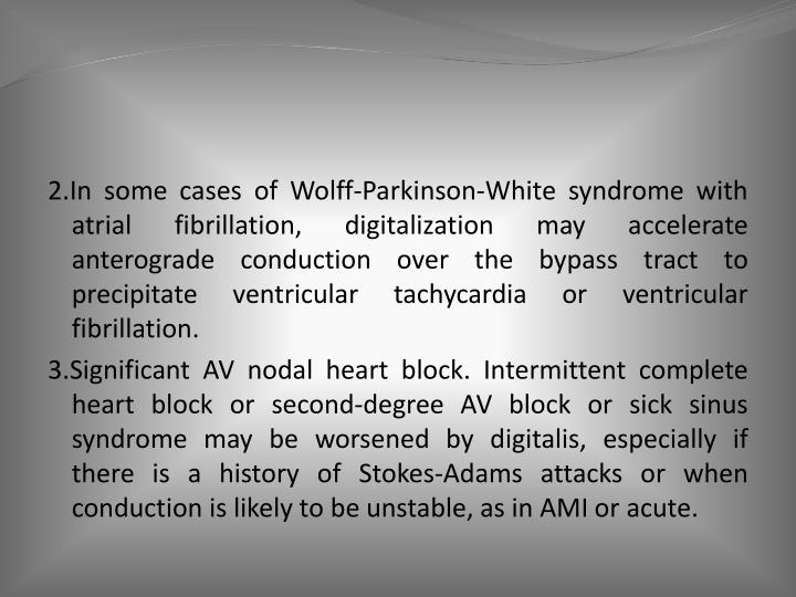 2.In some cases of Wolff-Parkinson-White syndrome with atrial fibrillation, digitalization may accelerate