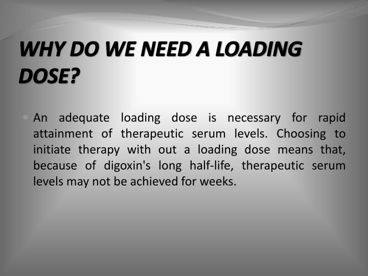 WHY DO WE NEED A LOADING DOSE?