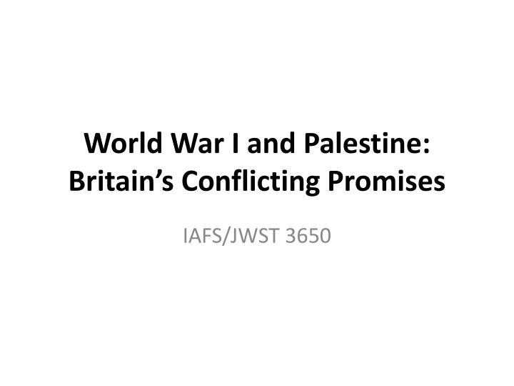 world war i and palestine britain s conflicting promises n.