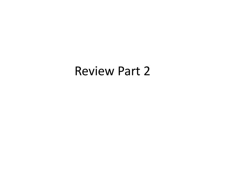 review part 2 n.