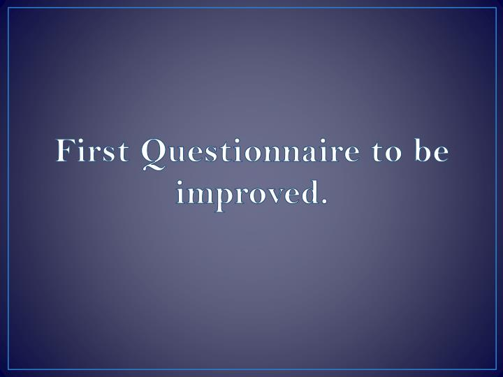 First questionnaire to be improved
