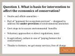 questio n 1 what is basis for intervention to affect the economics of conservation
