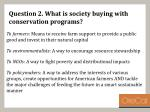 question 2 what is society buying with conservation programs