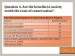 question 4 are the benefits to society worth the costs of conservation