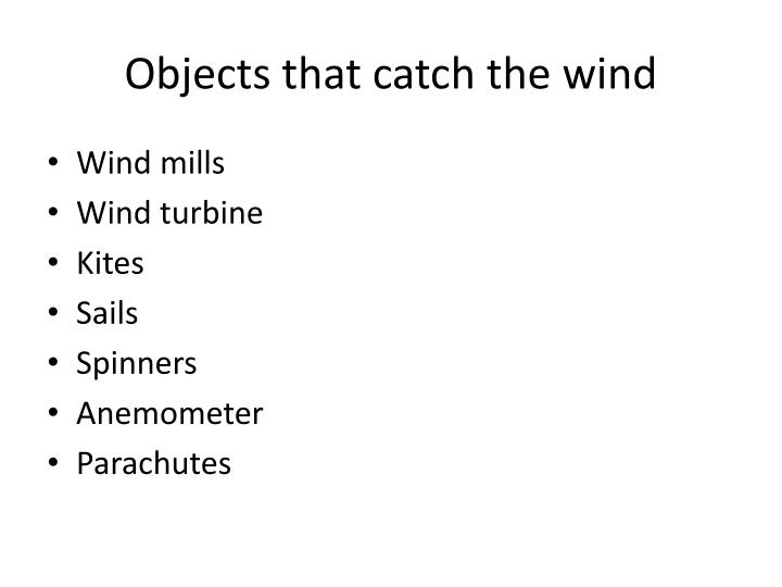 Objects that catch the wind