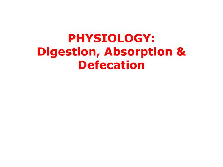 physiology digestion absorption defecation n.