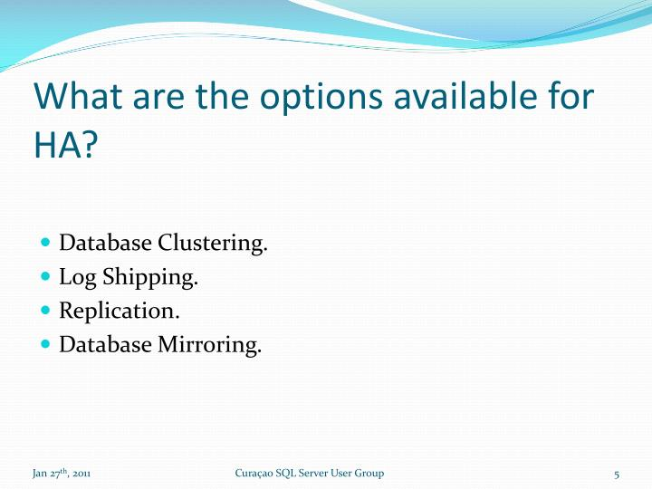 What are the options available for HA?