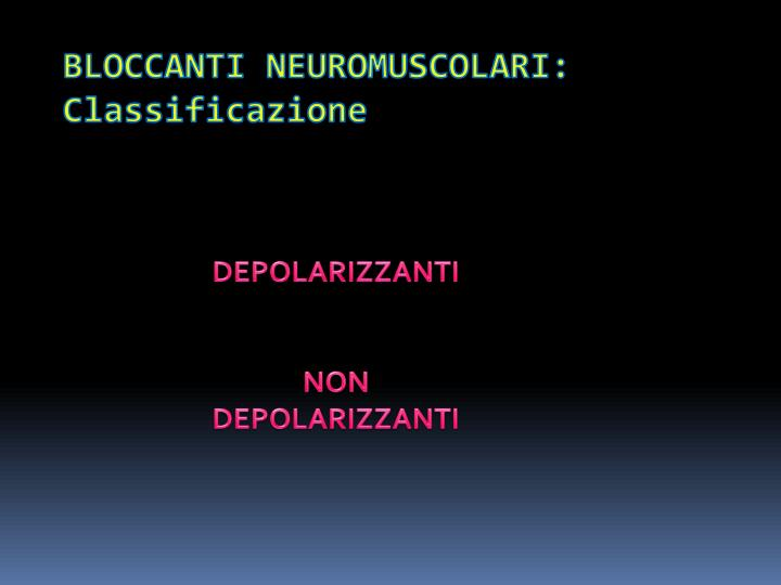 BLOCCANTI NEUROMUSCOLARI: