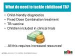 what do need to tackle childhood tb