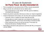 el caso de guatemala un pacto fiscal de alta intensidad 4