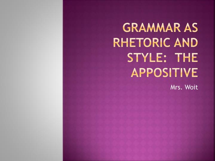 grammar as rhetoric and style the appositive n.