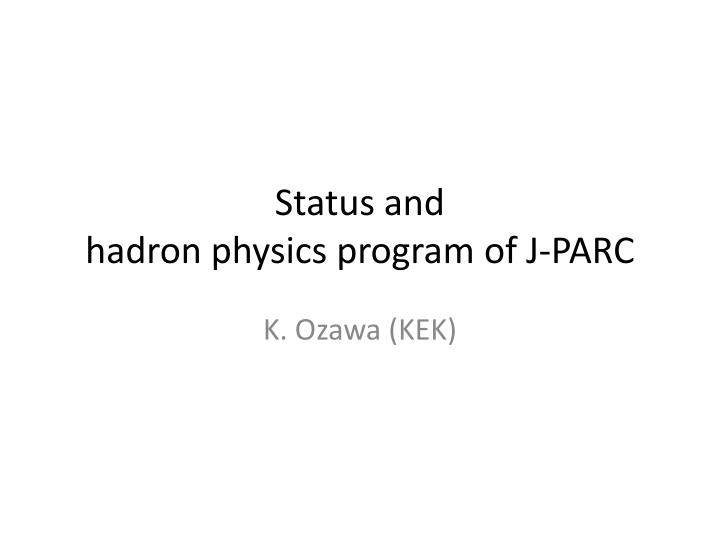 status and hadron physics program of j parc n.