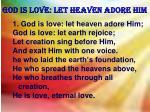 god is love let heaven adore him