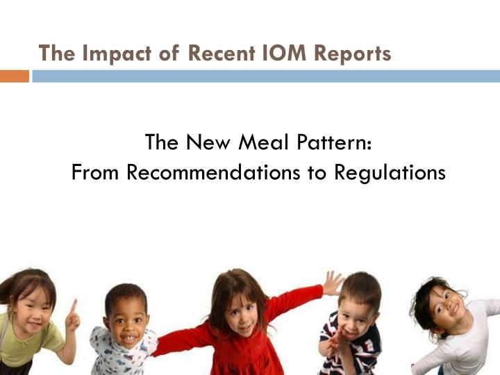 the impact of recent iom reports n.