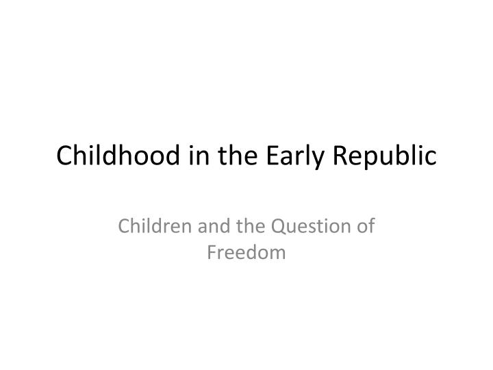 childhood in the early republic n.