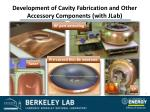 development of cavity fabrication and other accessory components with jlab