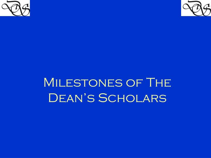 milestones of the dean s scholars n.