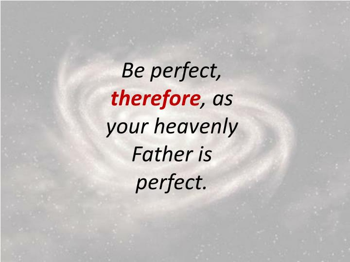 Be perfect,