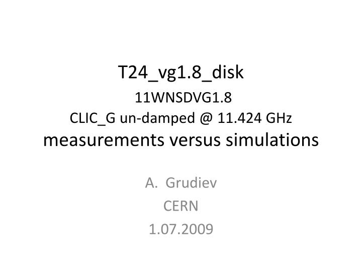 t24 vg1 8 disk 11wnsdvg1 8 clic g un damped @ 11 424 ghz measurements versus simulations n.