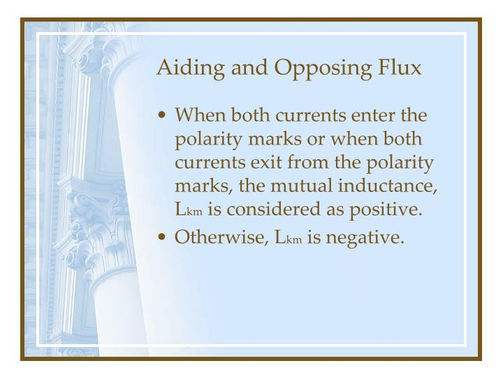 Aiding and Opposing Flux