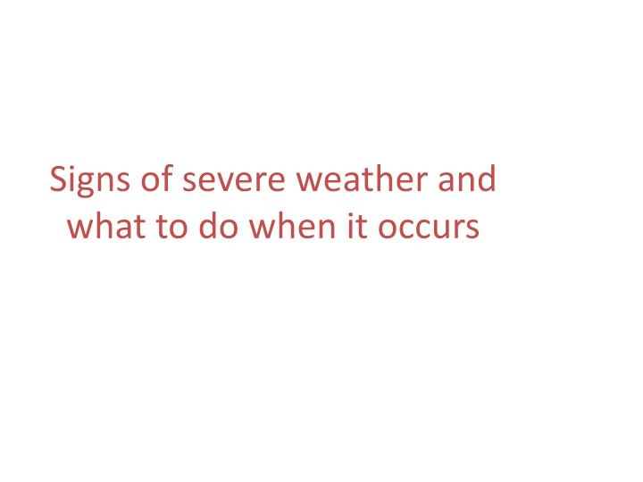 signs of severe weather and what to do when it occurs n.